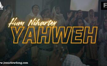हम निहारते याहवे | Hum Niharte Yahweh Lyrics in Hindi - Filadelfia Music | New Hindi Christian Song